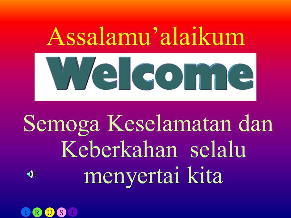 T RUS T Assalamu'alaikum Semoga Keselamatan dan Keberkahan selalu menyertai kita