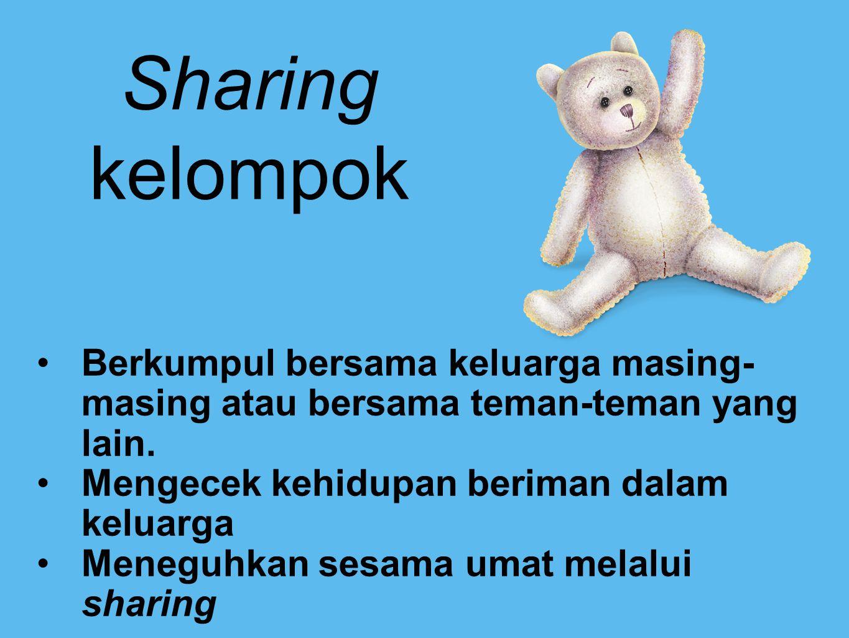 Sharing kelompok Berkumpul bersama keluarga masing- masing atau bersama teman-teman yang lain.