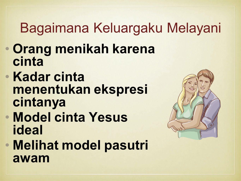 Bagaimana Keluargaku Melayani Orang menikah karena cinta Kadar cinta menentukan ekspresi cintanya Model cinta Yesus ideal Melihat model pasutri awam