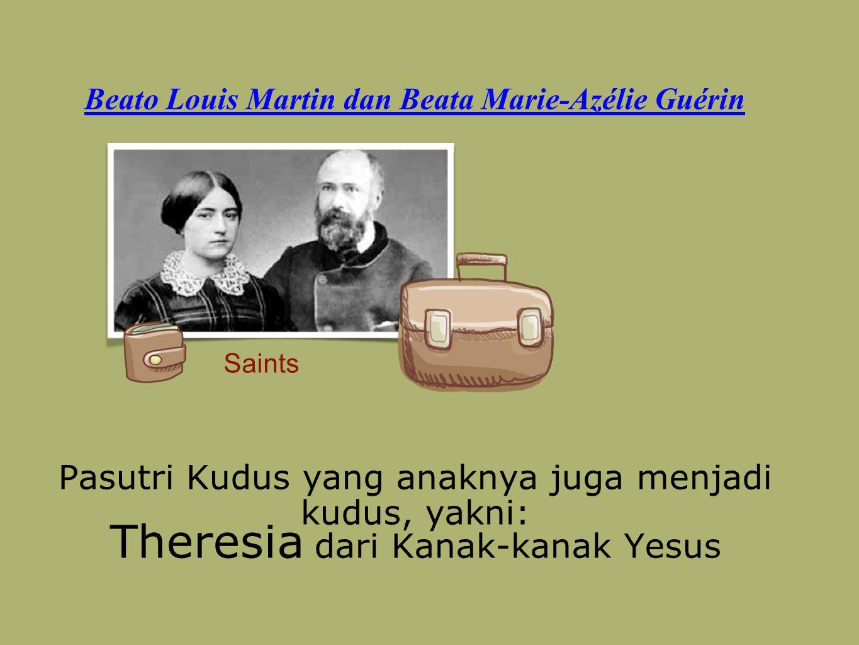 Beato Louis Martin dan Beata Marie-Azélie Guérin Pasutri Kudus yang anaknya juga menjadi kudus, yakni: Theresia dari Kanak-kanak Yesus Saints