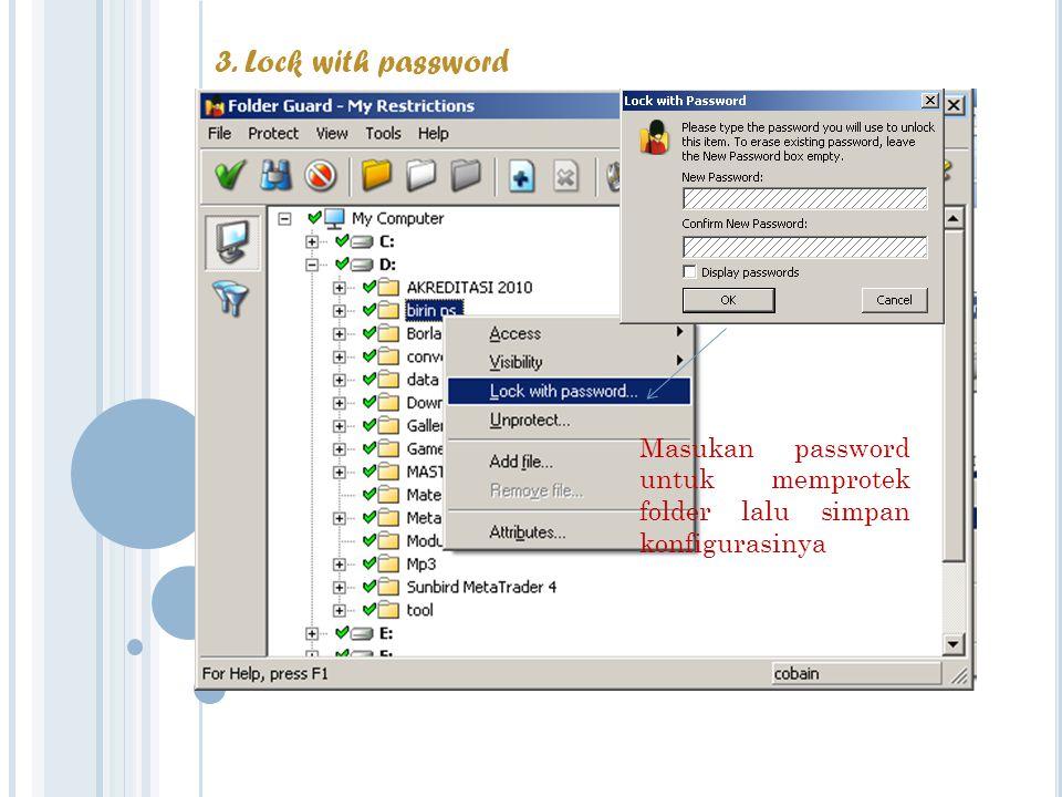 Masukan password untuk memprotek folder lalu simpan konfigurasinya 3. Lock with password
