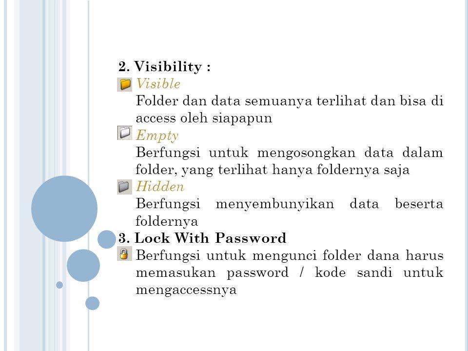 2. Visibility : Visible Folder dan data semuanya terlihat dan bisa di access oleh siapapun Empty Berfungsi untuk mengosongkan data dalam folder, yang