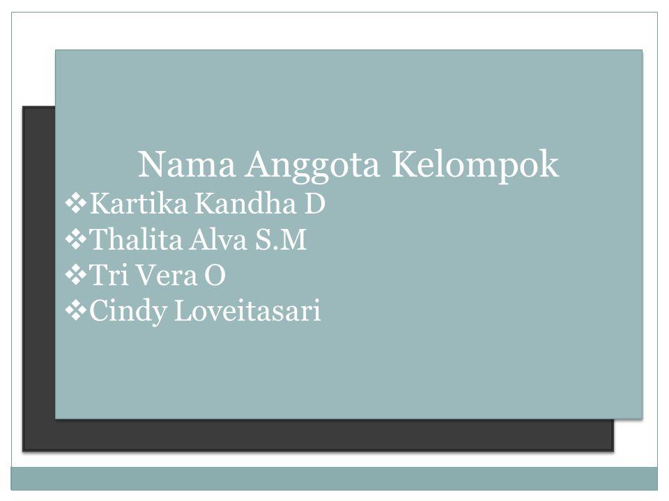 Nama Anggota Kelompok  Kartika Kandha D  Thalita Alva S.M  Tri Vera O  Cindy Loveitasari Nama Anggota Kelompok  Kartika Kandha D  Thalita Alva S