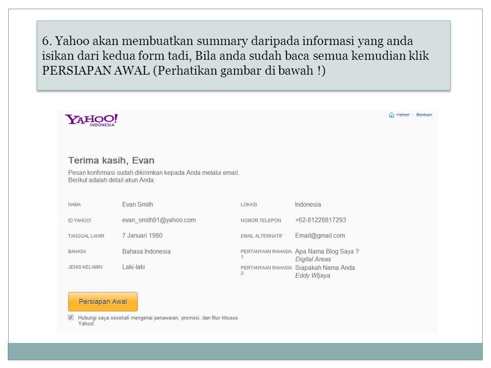 6. Yahoo akan membuatkan summary daripada informasi yang anda isikan dari kedua form tadi, Bila anda sudah baca semua kemudian klik PERSIAPAN AWAL (Pe