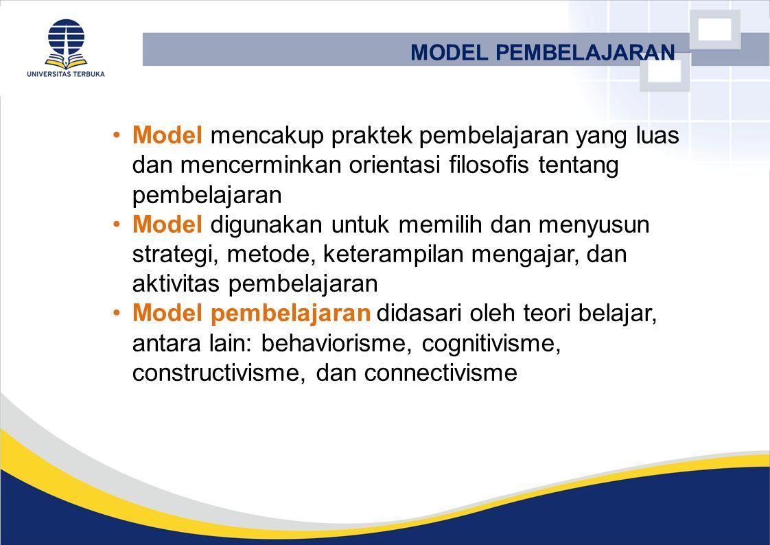 Model mencakup praktek pembelajaran yang luas dan mencerminkan orientasi filosofis tentang pembelajaran Model digunakan untuk memilih dan menyusun str