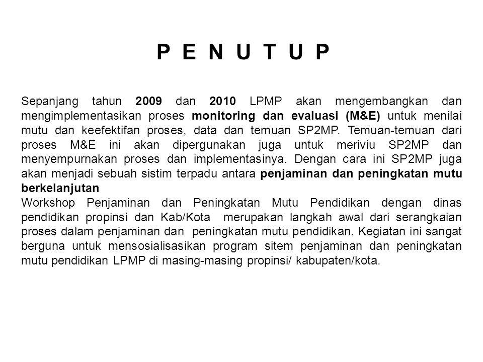 P E N U T U P Sepanjang tahun 2009 dan 2010 LPMP akan mengembangkan dan mengimplementasikan proses monitoring dan evaluasi (M&E) untuk menilai mutu dan keefektifan proses, data dan temuan SP2MP.