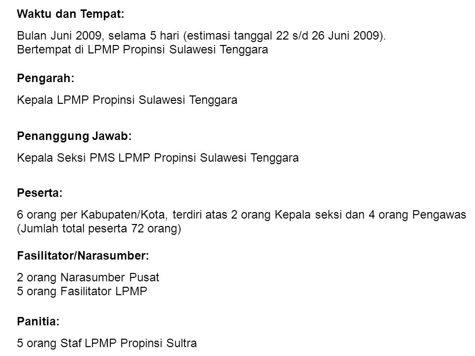 Waktu dan Tempat: Bulan Juni 2009, selama 5 hari (estimasi tanggal 22 s/d 26 Juni 2009). Bertempat di LPMP Propinsi Sulawesi Tenggara Peserta: 6 orang