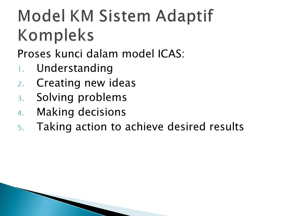 Proses kunci dalam model ICAS: 1. Understanding 2. Creating new ideas 3. Solving problems 4. Making decisions 5. Taking action to achieve desired resu