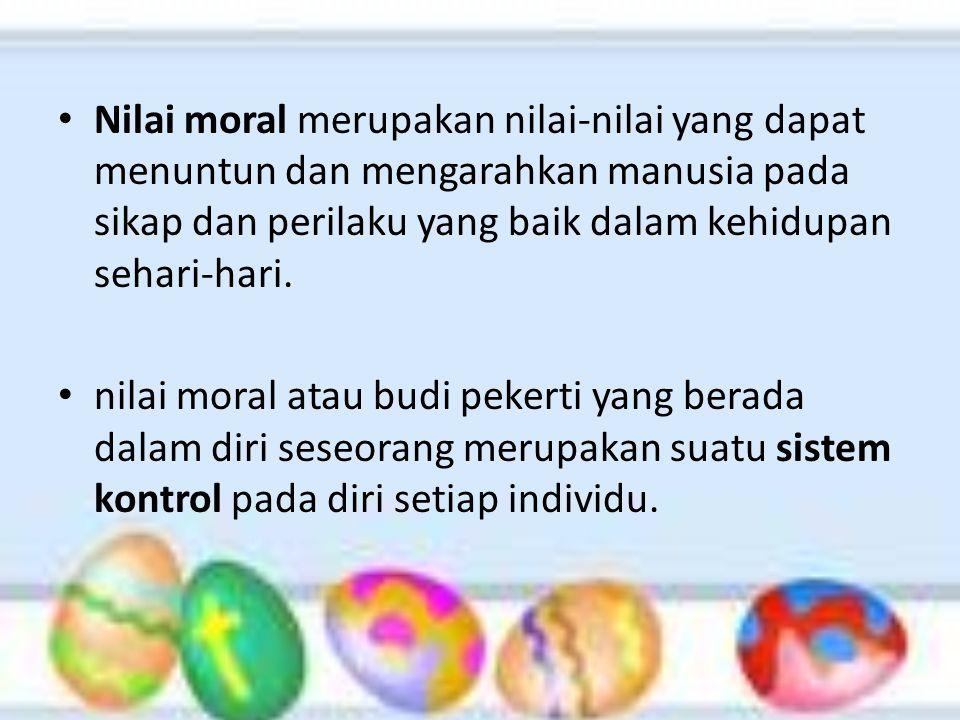 Nilai moral merupakan nilai-nilai yang dapat menuntun dan mengarahkan manusia pada sikap dan perilaku yang baik dalam kehidupan sehari-hari. nilai mor