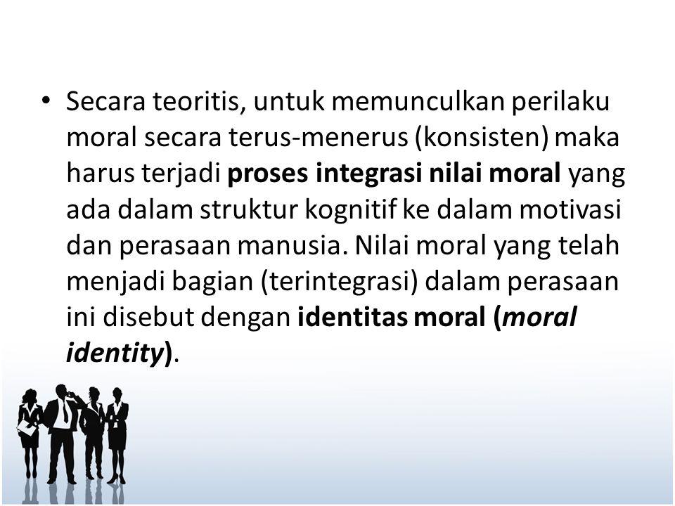 Secara teoritis, untuk memunculkan perilaku moral secara terus-menerus (konsisten) maka harus terjadi proses integrasi nilai moral yang ada dalam stru