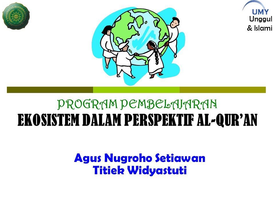 Unggul & Islami PROGRAM PEMBELAJARAN EKOSISTEM DALAM PERSPEKTIF AL-QUR'AN Agus Nugroho Setiawan Titiek Widyastuti