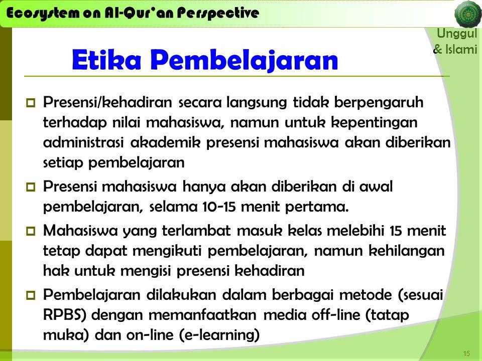 Ecosystem on Al-Qur'an Perspective Unggul & Islami Ecosystem on Al-Qur'an Perspective  Presensi/kehadiran secara langsung tidak berpengaruh terhadap nilai mahasiswa, namun untuk kepentingan administrasi akademik presensi mahasiswa akan diberikan setiap pembelajaran  Presensi mahasiswa hanya akan diberikan di awal pembelajaran, selama 10-15 menit pertama.