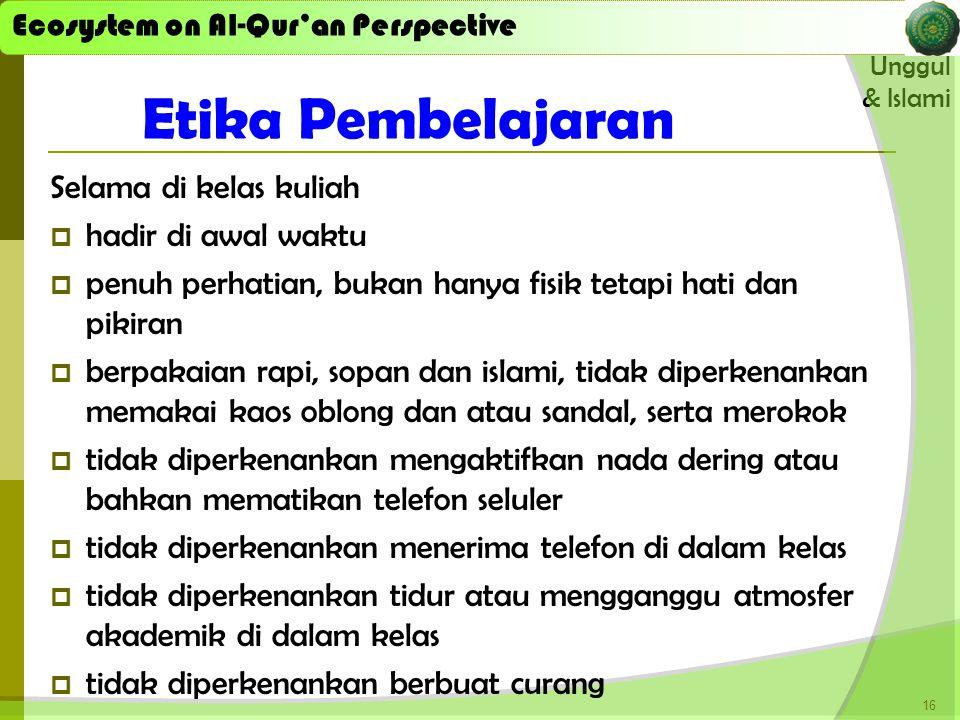Ecosystem on Al-Qur'an Perspective Unggul & Islami Ecosystem on Al-Qur'an Perspective Selama di kelas kuliah  hadir di awal waktu  penuh perhatian,