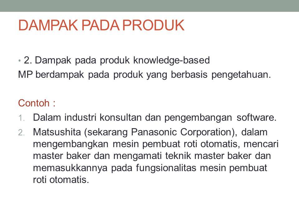 DAMPAK PADA PRODUK 2. Dampak pada produk knowledge-based MP berdampak pada produk yang berbasis pengetahuan. Contoh : 1. Dalam industri konsultan dan