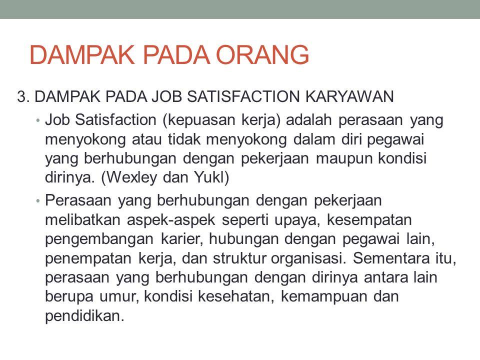 DAMPAK PADA ORANG 3. DAMPAK PADA JOB SATISFACTION KARYAWAN Job Satisfaction (kepuasan kerja) adalah perasaan yang menyokong atau tidak menyokong dalam