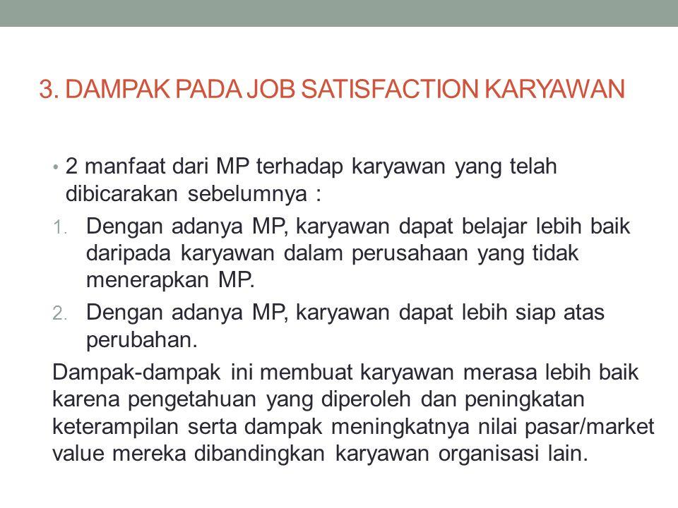 3. DAMPAK PADA JOB SATISFACTION KARYAWAN 2 manfaat dari MP terhadap karyawan yang telah dibicarakan sebelumnya : 1. Dengan adanya MP, karyawan dapat b