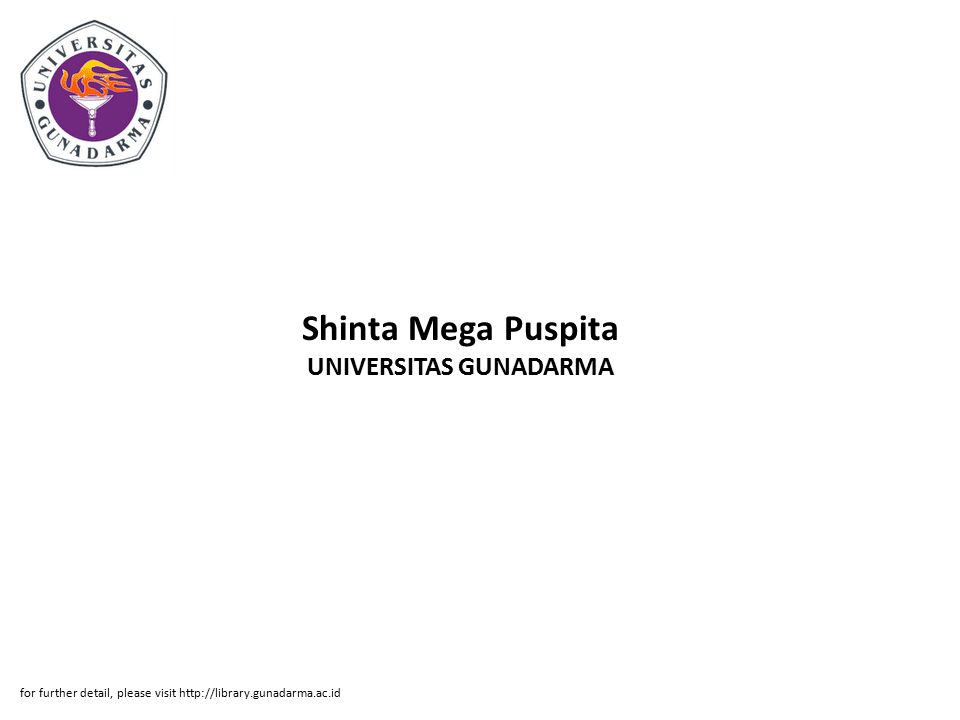 Shinta Mega Puspita UNIVERSITAS GUNADARMA for further detail, please visit http://library.gunadarma.ac.id