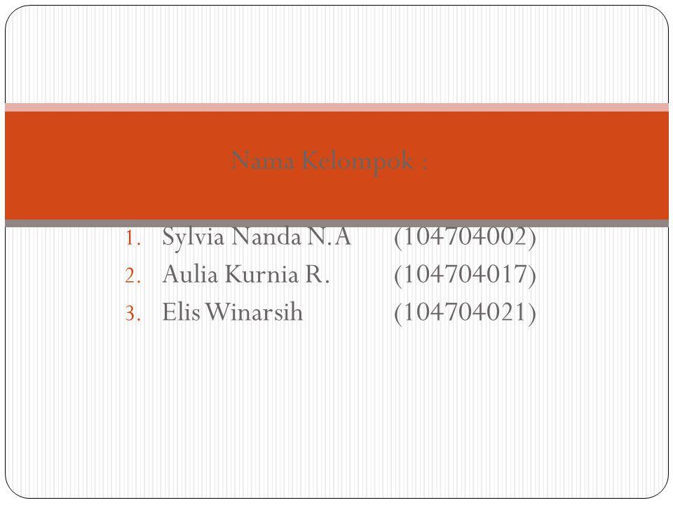 Nama Kelompok : 1. Sylvia Nanda N.A(104704002) 2. Aulia Kurnia R.(104704017) 3. Elis Winarsih(104704021)