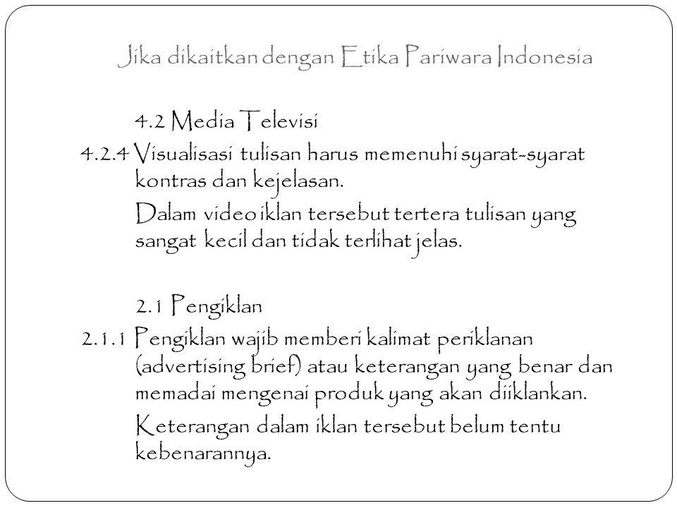 Jika dikaitkan dengan Etika Pariwara Indonesia 4.2 Media Televisi 4.2.4 Visualisasi tulisan harus memenuhi syarat-syarat kontras dan kejelasan. Dalam