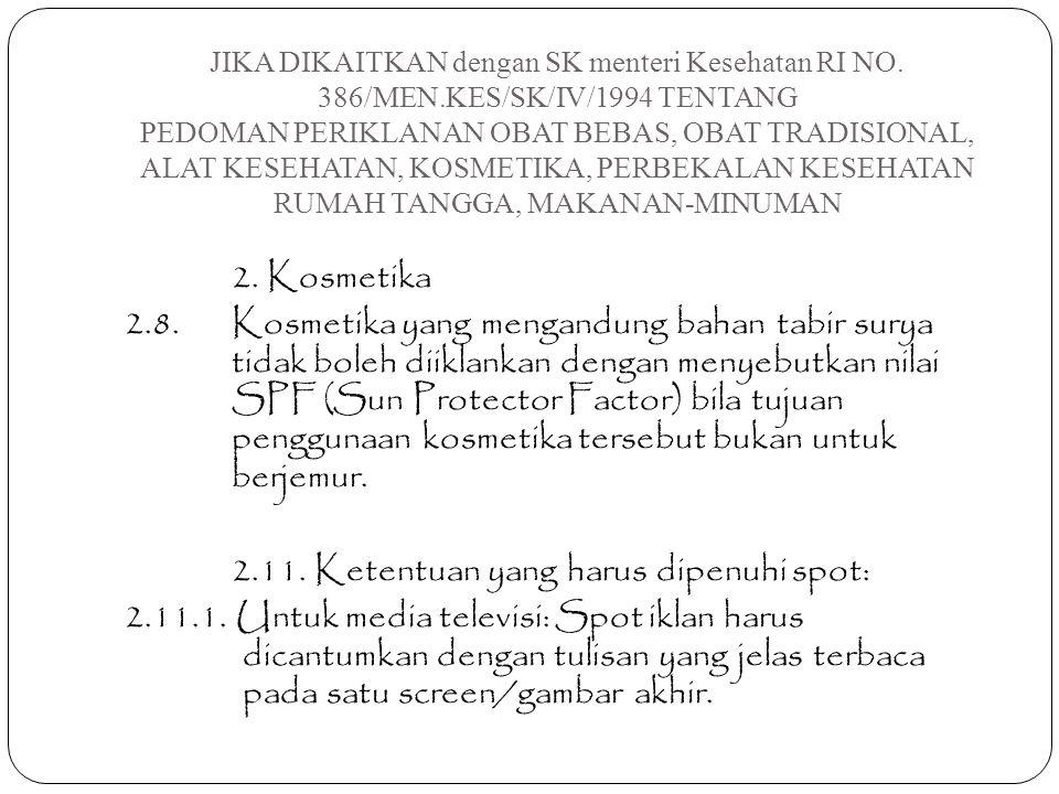 JIKA DIKAITKAN dengan SK menteri Kesehatan RI NO. 386/MEN.KES/SK/IV/1994 TENTANG PEDOMAN PERIKLANAN OBAT BEBAS, OBAT TRADISIONAL, ALAT KESEHATAN, KOSM