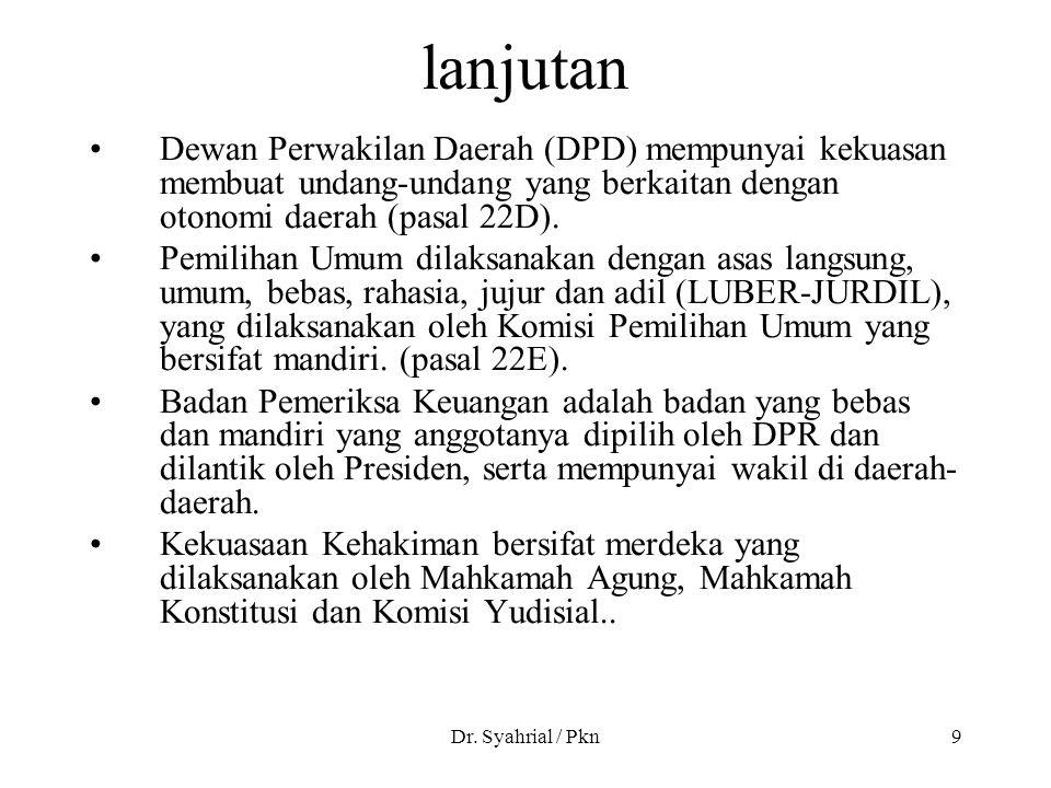 Dr. Syahrial / Pkn9 lanjutan Dewan Perwakilan Daerah (DPD) mempunyai kekuasan membuat undang-undang yang berkaitan dengan otonomi daerah (pasal 22D).