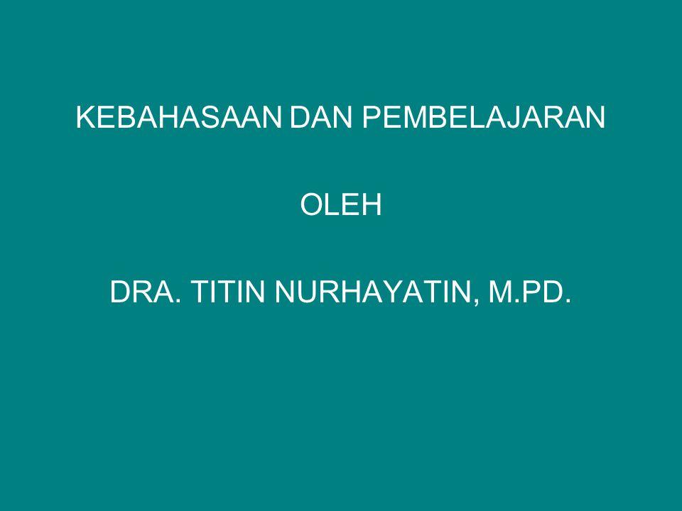 KEBAHASAAN DAN PEMBELAJARAN OLEH DRA. TITIN NURHAYATIN, M.PD.