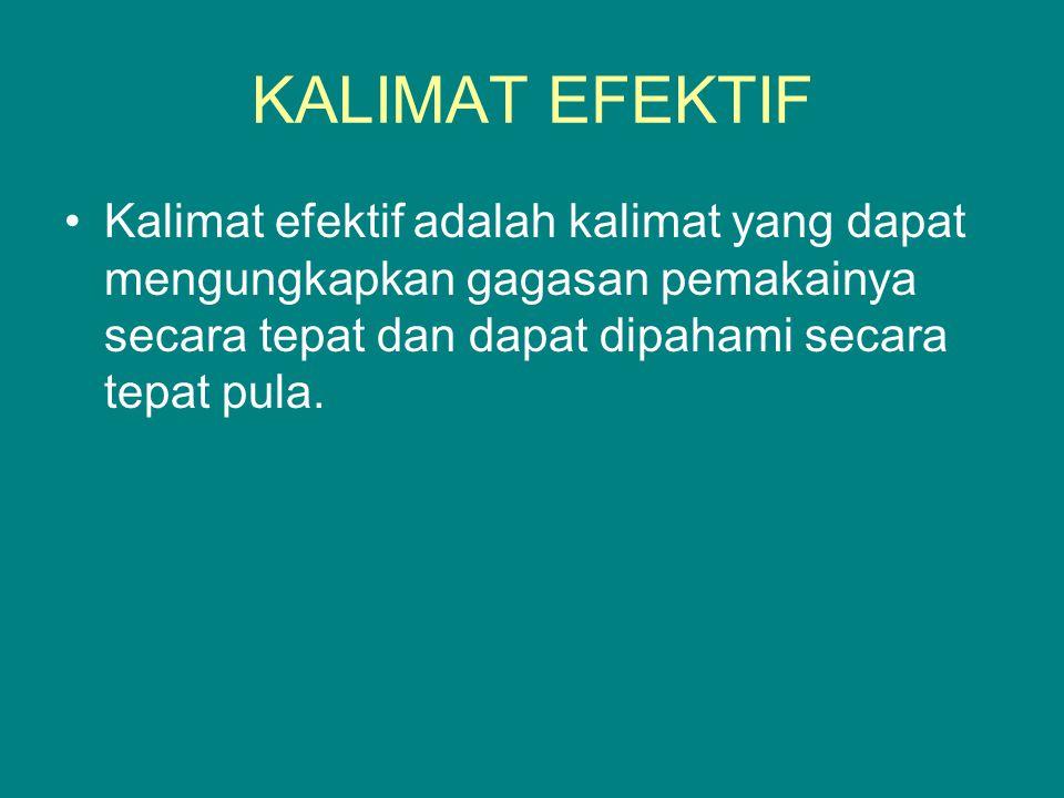 KALIMAT EFEKTIF Kalimat efektif adalah kalimat yang dapat mengungkapkan gagasan pemakainya secara tepat dan dapat dipahami secara tepat pula.