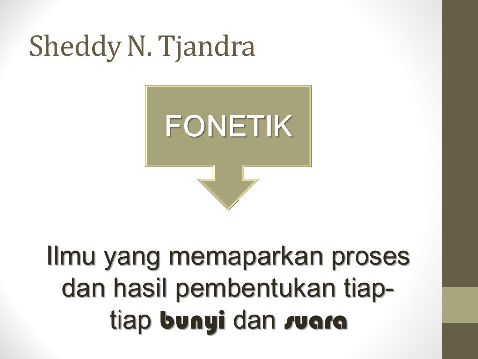 Sheddy N. Tjandra Ilmu yang memaparkan proses dan hasil pembentukan tiap- tiap bunyi dan suara FONETIK