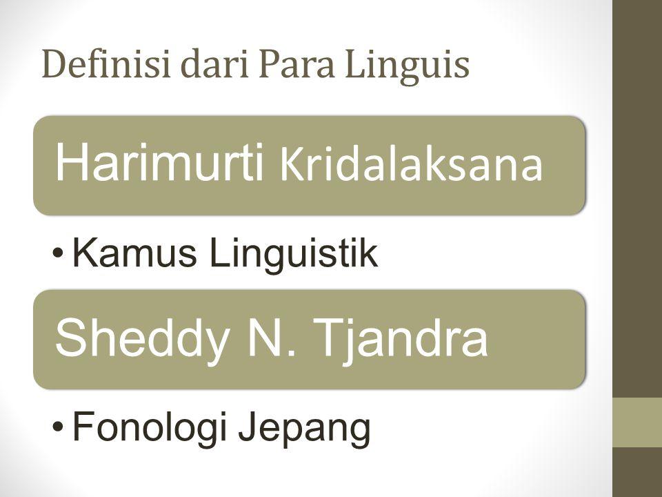 Definisi dari Para Linguis Harimurti Kridalaksana Kamus Linguistik Sheddy N. Tjandra Fonologi Jepang