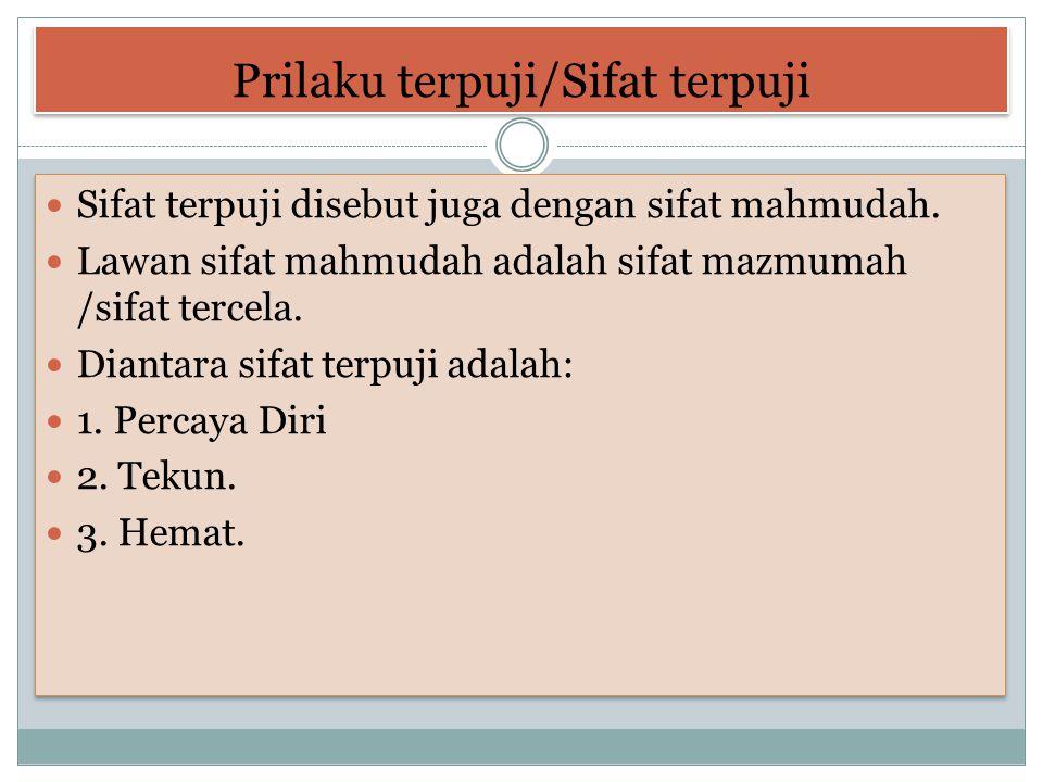 Prilaku terpuji/Sifat terpuji Sifat terpuji disebut juga dengan sifat mahmudah.