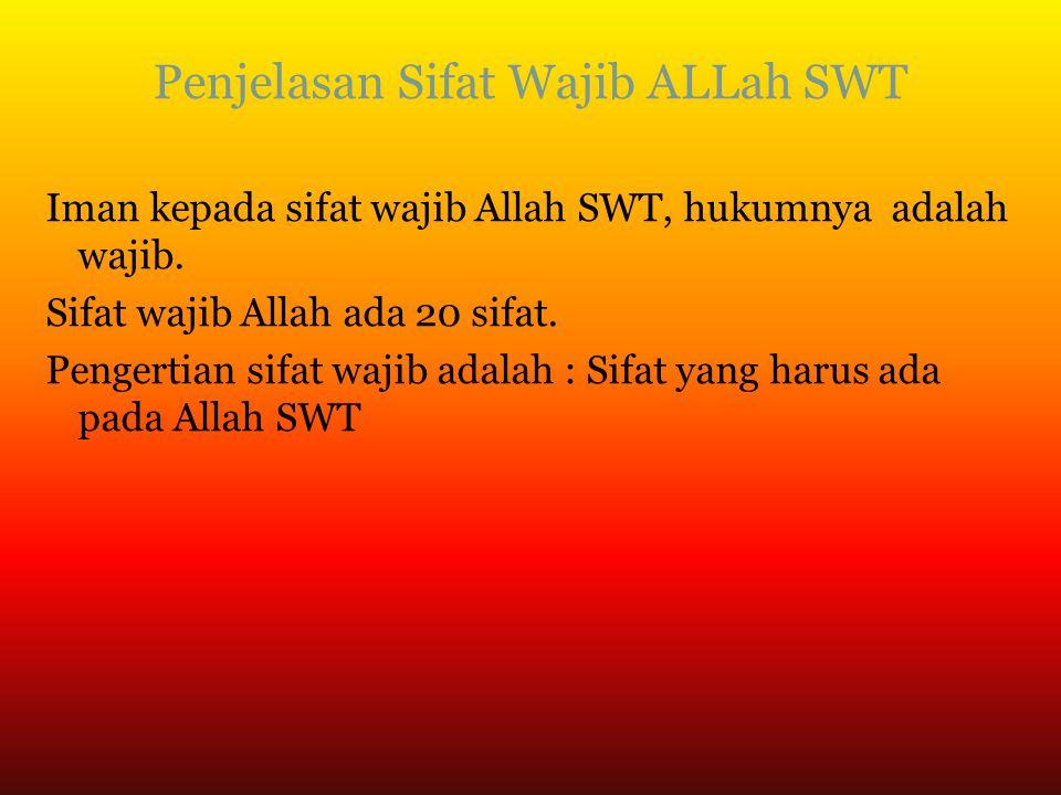 Penjelasan Sifat Wajib ALLah SWT Iman kepada sifat wajib Allah SWT, hukumnya adalah wajib.