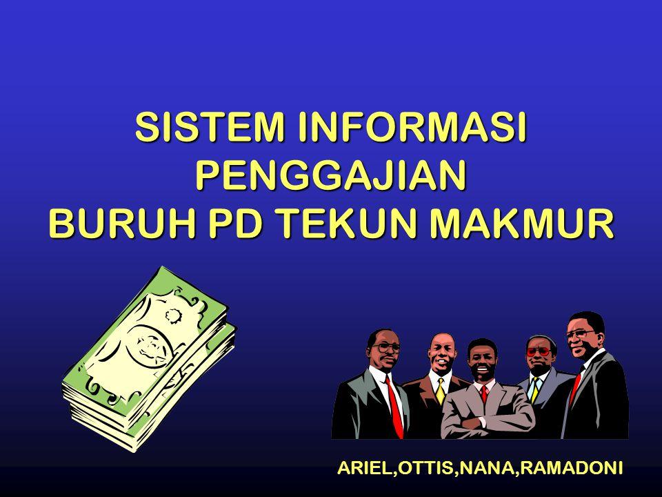 SISTEM INFORMASI PENGGAJIAN BURUH PD TEKUN MAKMUR ARIEL,OTTIS,NANA,RAMADONI