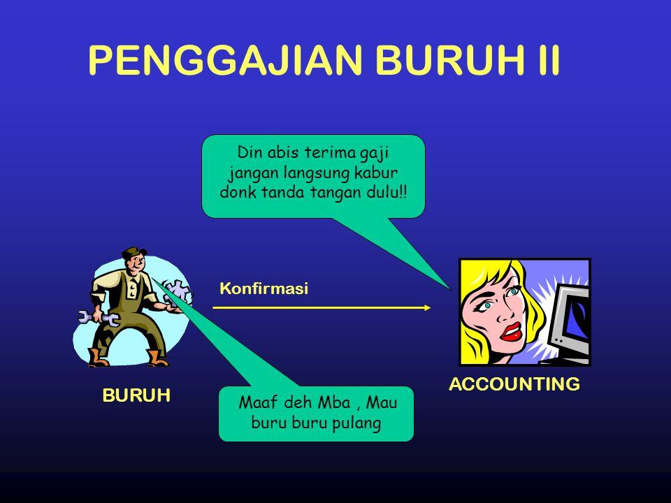 PENGGAJIAN BURUH II BURUH ACCOUNTING Konfirmasi Din abis terima gaji jangan langsung kabur donk tanda tangan dulu!! Maaf deh Mba, Mau buru buru pulang