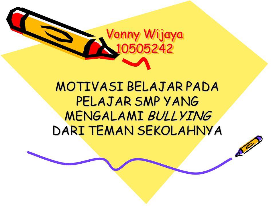 Vonny Wijaya 10505242 Vonny Wijaya 10505242 MOTIVASI BELAJAR PADA PELAJAR SMP YANG MENGALAMI BULLYING DARI TEMAN SEKOLAHNYA