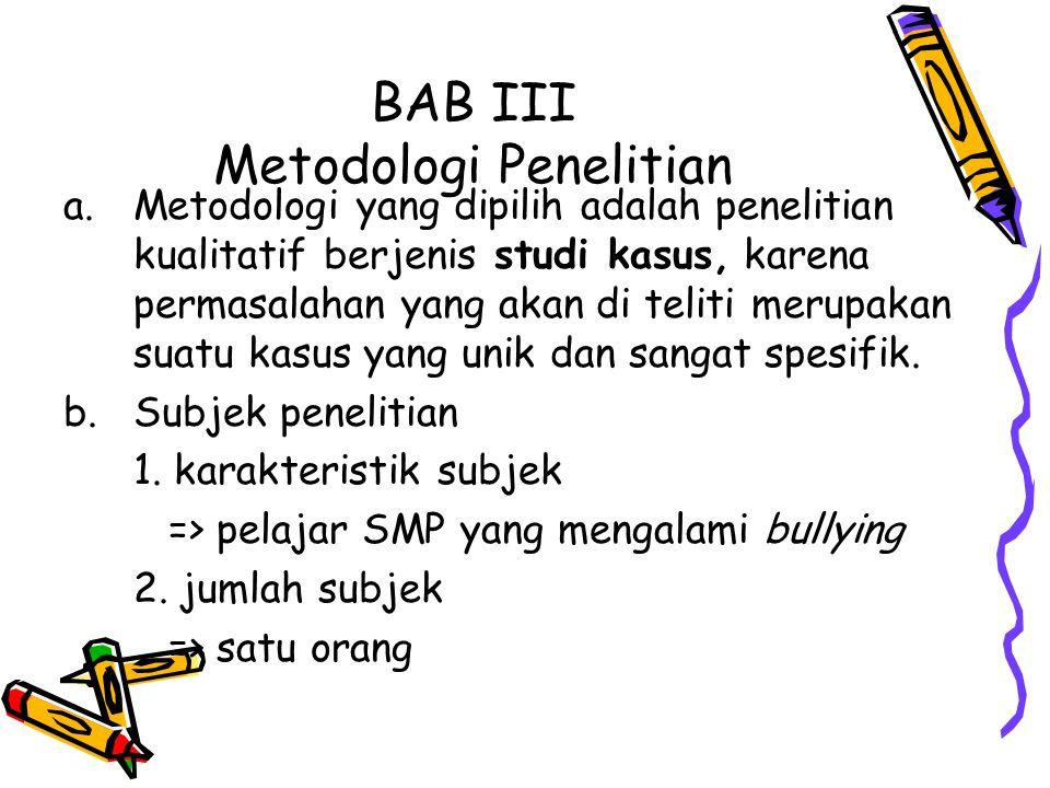 BAB III Metodologi Penelitian a.Metodologi yang dipilih adalah penelitian kualitatif berjenis studi kasus, karena permasalahan yang akan di teliti mer