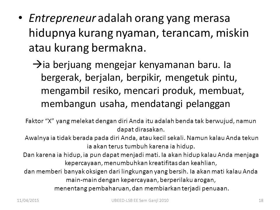 Entrepreneur adalah orang yang merasa hidupnya kurang nyaman, terancam, miskin atau kurang bermakna.  ia berjuang mengejar kenyamanan baru. Ia berger