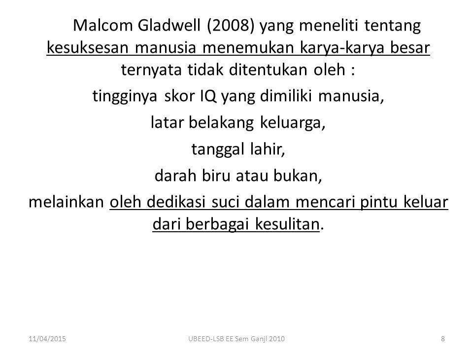 Malcom Gladwell (2008) yang meneliti tentang kesuksesan manusia menemukan karya-karya besar ternyata tidak ditentukan oleh : tingginya skor IQ yang di