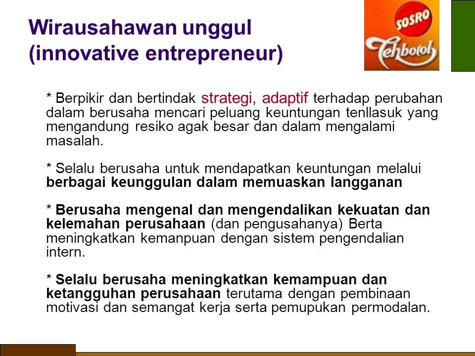 Wirausahawan unggul (innovative entrepreneur) * Berpikir dan bertindak strategi, adaptif terhadap perubahan dalam berusaha mencari peluang keuntungan