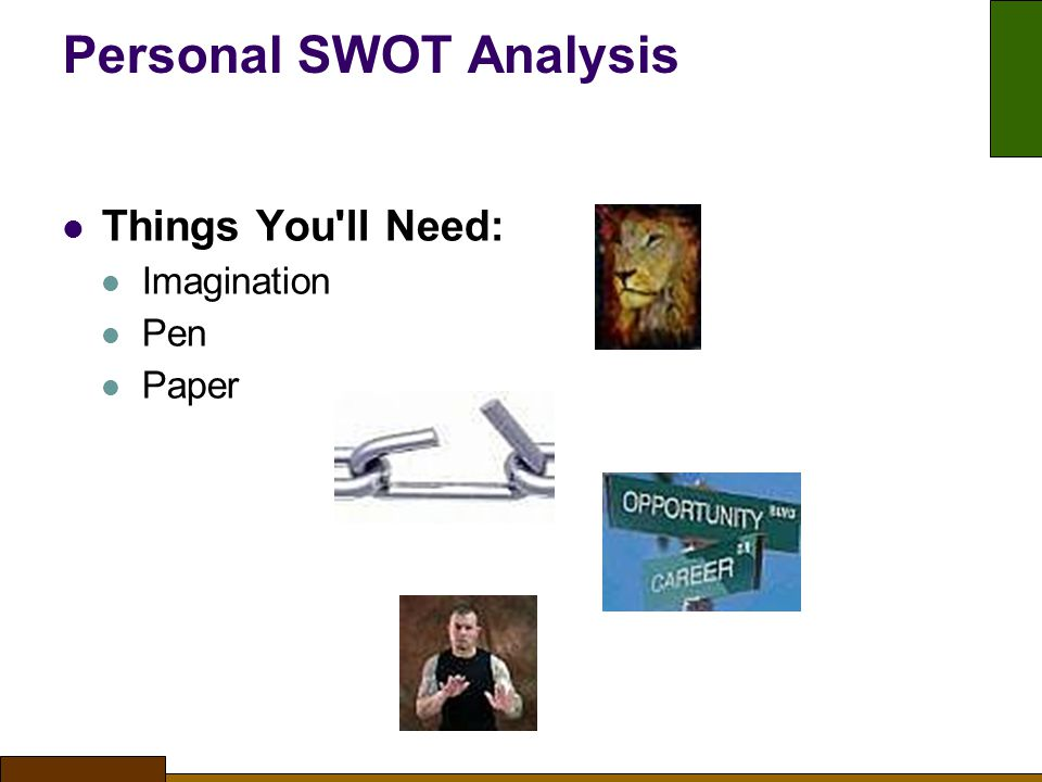 Personal SWOT Analysis Things You ll Need: Imagination Pen Paper