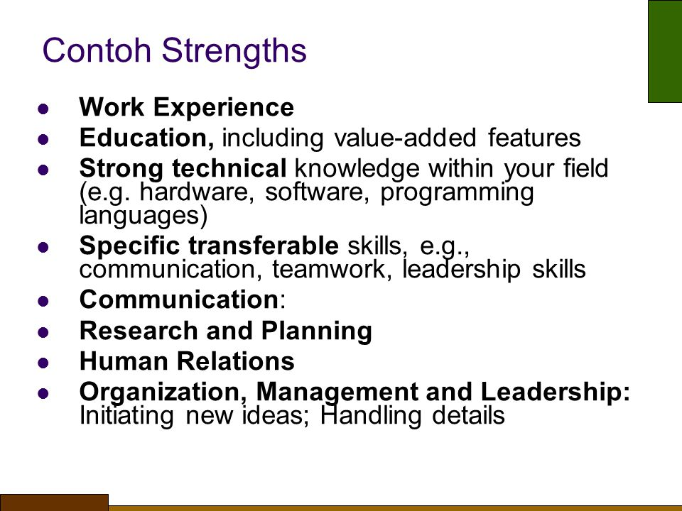 Contoh Strengths Work Experience Education, including value-added features Strong technical knowledge within your field (e.g.