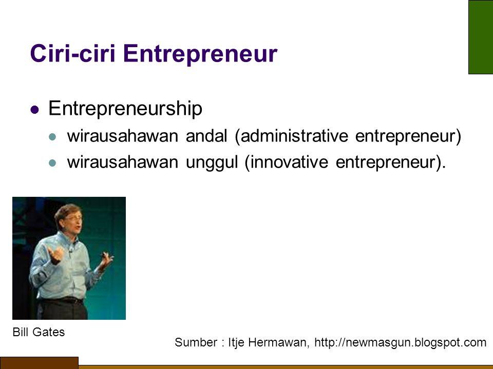 Ciri-ciri Entrepreneur Entrepreneurship wirausahawan andal (administrative entrepreneur) wirausahawan unggul (innovative entrepreneur). Sumber : Itje