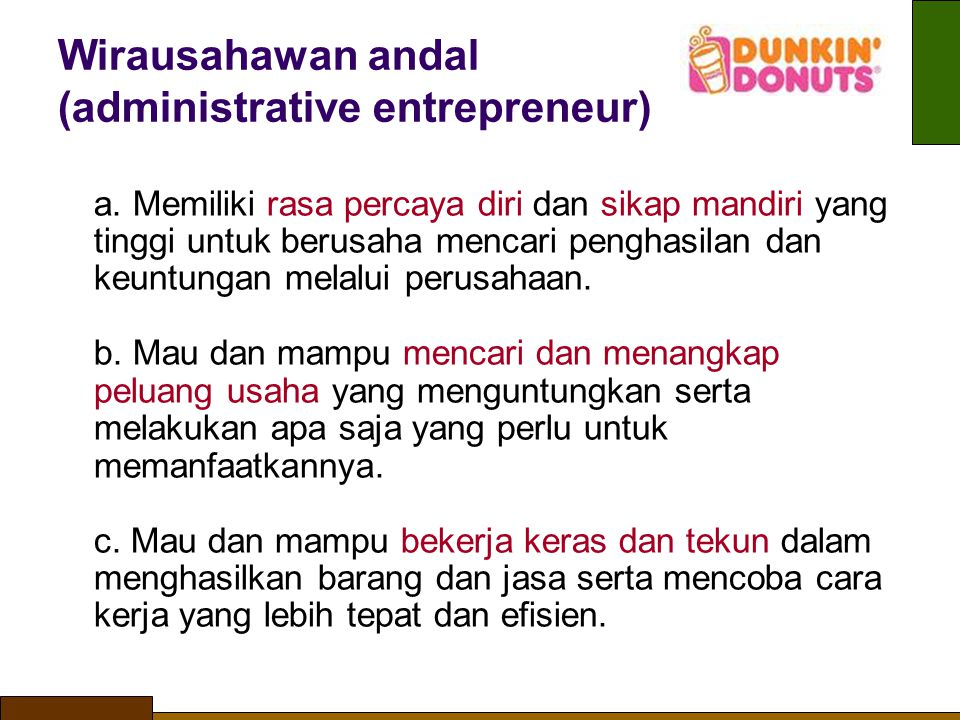 Wirausahawan andal (administrative entrepreneur) a. Memiliki rasa percaya diri dan sikap mandiri yang tinggi untuk berusaha mencari penghasilan dan k