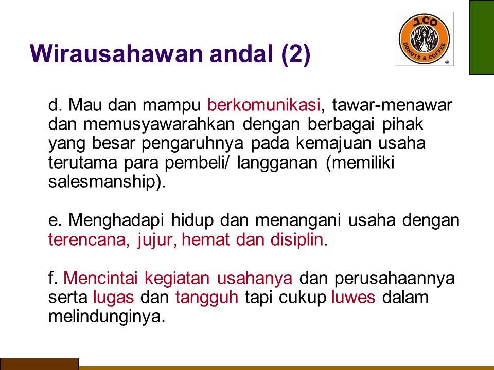 Wirausahawan andal (2) d. Mau dan mampu berkomunikasi, tawar-menawar dan memusyawarahkan dengan berbagai pihak yang besar pengaruhnya pada kemajuan u