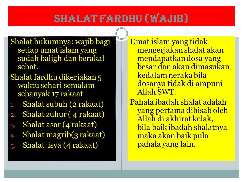 SHALAT FARDHU (WAJIB) Shalat hukumnya: wajib bagi setiap umat islam yang sudah baligh dan berakal sehat. Shalat fardhu dikerjakan 5 waktu sehari semal