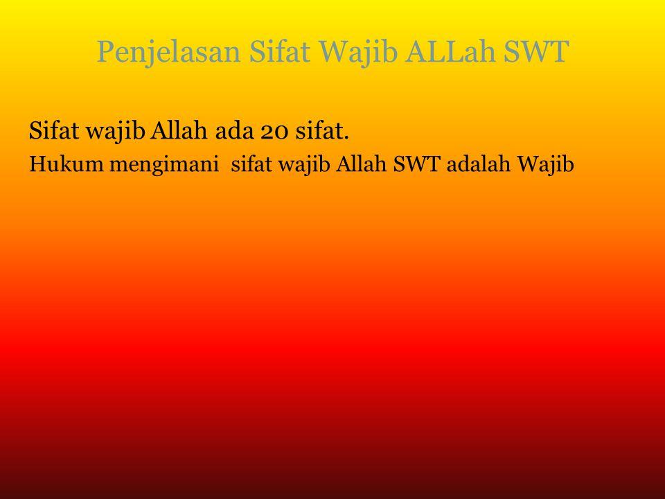 Penjelasan Sifat Wajib ALLah SWT Sifat wajib Allah ada 20 sifat. Hukum mengimani sifat wajib Allah SWT adalah Wajib