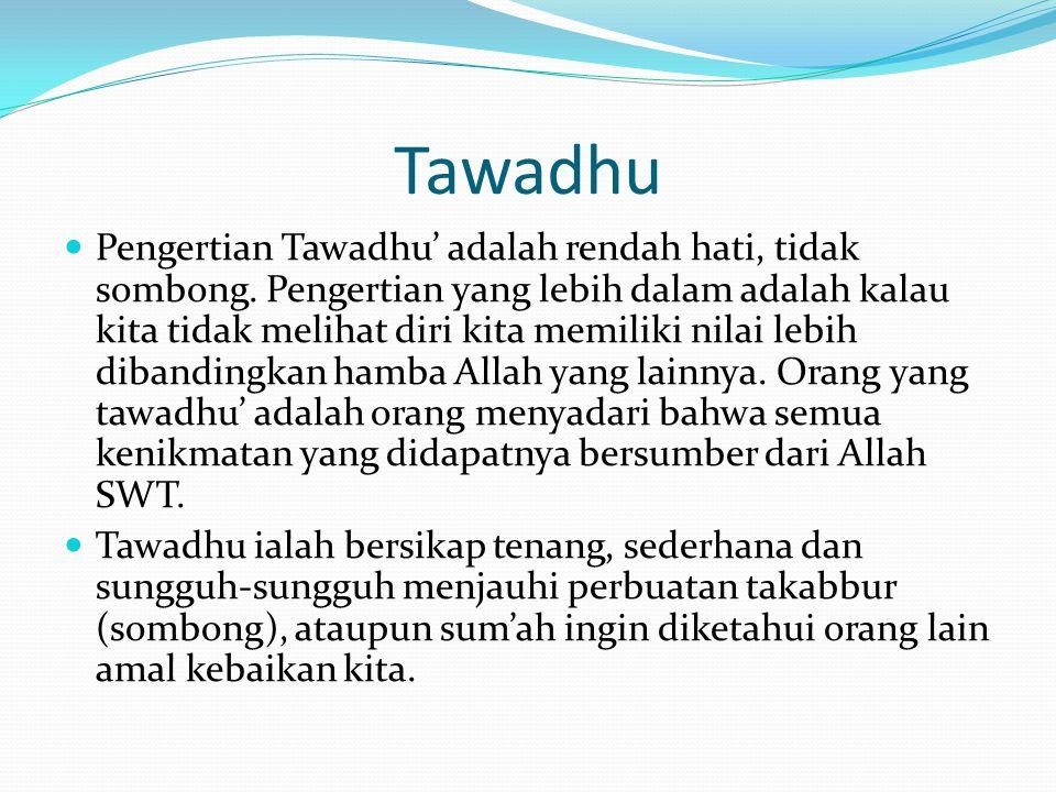 Tawadhu Pengertian Tawadhu' adalah rendah hati, tidak sombong.
