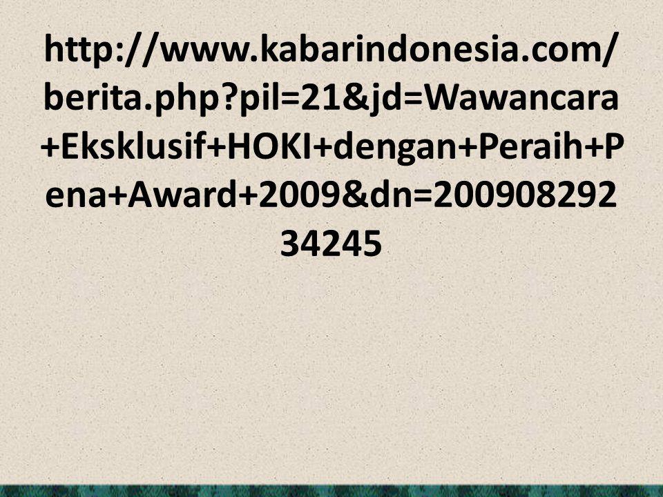 http://www.kabarindonesia.com/ berita.php?pil=21&jd=Wawancara +Eksklusif+HOKI+dengan+Peraih+P ena+Award+2009&dn=200908292 34245