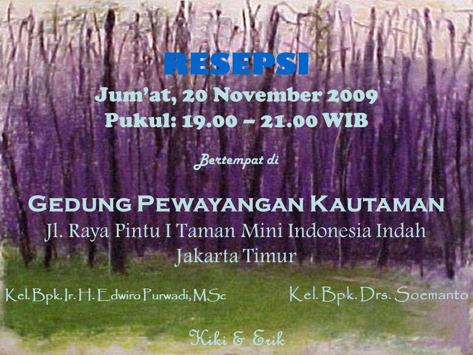 RESEPSI Jum'at, 20 November 2009 Pukul: 19.00 – 21.00 WIB Bertempat di Gedung Pewayangan Kautaman Jl. Raya Pintu I Taman Mini Indonesia Indah Jakarta