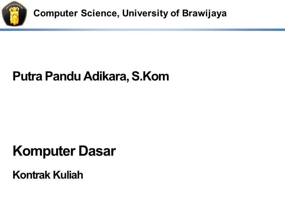 Computer Science, University of Brawijaya Putra Pandu Adikara, S.Kom Komputer Dasar Kontrak Kuliah