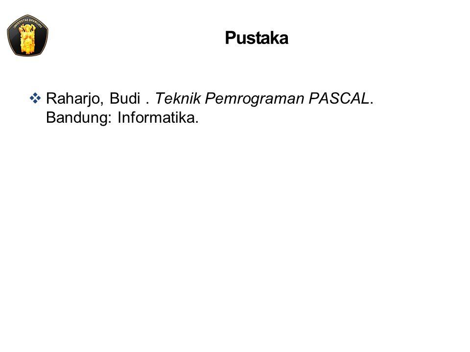 Pustaka  Raharjo, Budi. Teknik Pemrograman PASCAL. Bandung: Informatika.
